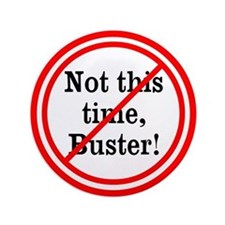 Not This Time, Buster! 3.5&Quot; Button