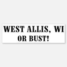 West Allis or Bust! Bumper Bumper Bumper Sticker