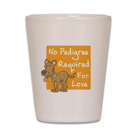 No Pedigree Required Shot Glass