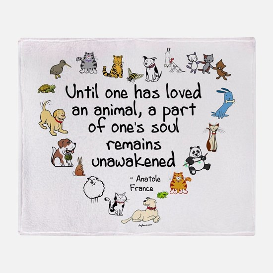 Until One Has Loved An Animal Throw Blanket
