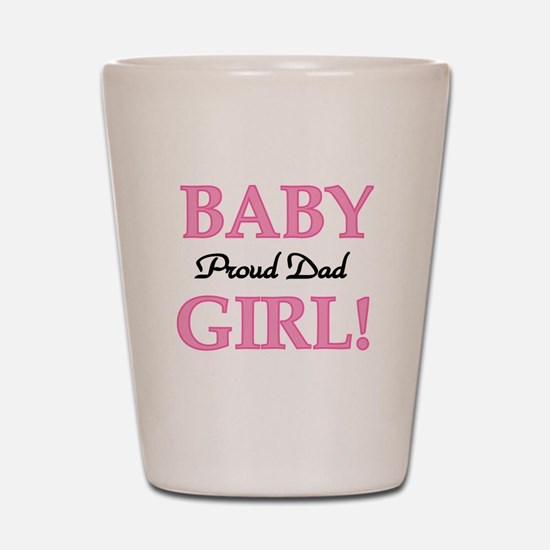 Baby Girl Proud Dad Shot Glass