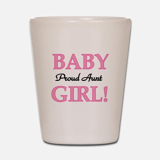 Baby Girl Proud Aunt Shot Glass