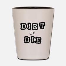 Diet or Die Shot Glass