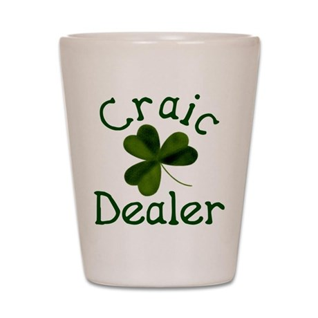 Craic Dealer (Craic=Fun) Shot Glass