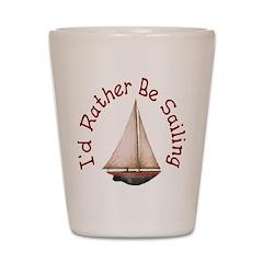 I'd Rather Be Sailing! Shot Glass