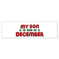 My Son is Due in December Bumper Sticker