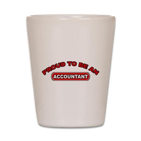 Proud To Be An Accountant Shot Glass