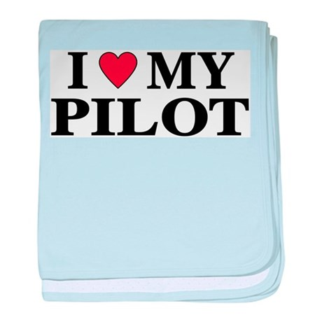 I Love My Pilot baby blanket
