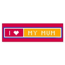 I love my Mum Bumper Bumper Sticker