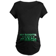 My Daughter is Due in March T-Shirt