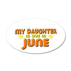 My Daughter is Due in June 22x14 Oval Wall Peel