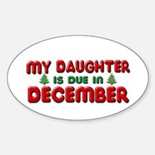 My Daughter is Due in December Sticker (Oval)