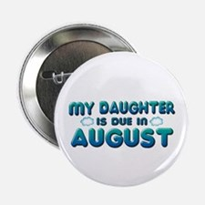 """My Daughter is Due in August 2.25"""" Button"""