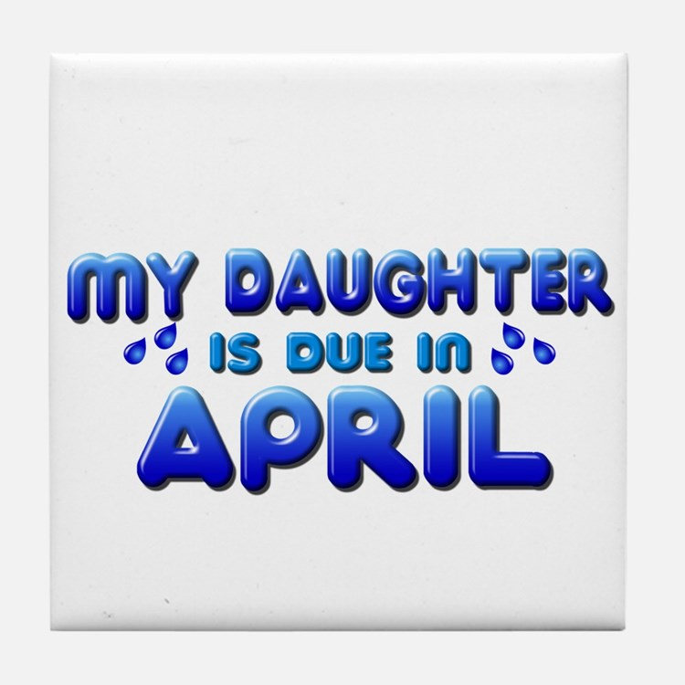 My Daughter is Due in April Tile Coaster