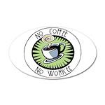 No Coffee, No Workee 38.5 x 24.5 Oval Wall Peel