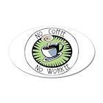 No Coffee, No Workee 22x14 Oval Wall Peel