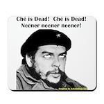 Che Guevara is Dead - Neener Mousepad