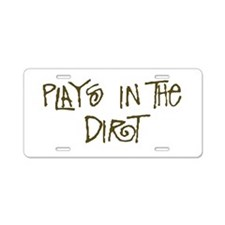 Plays in the Dirt Aluminum License Plate