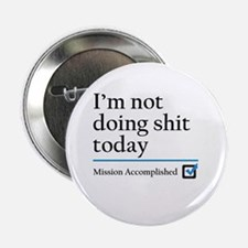 """Im Not Doing Sh*t Today 2.25"""" Button (10 pack"""