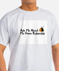Home Business - Ask Me T-Shirt