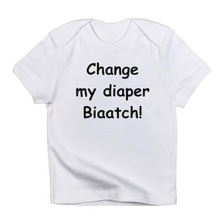 Change my diaper Biaatch! Infant T-Shirt