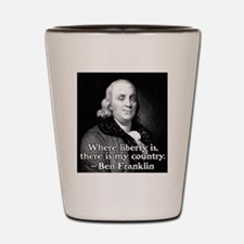 Where liberty is Ben Franklin Quote Shot Glass