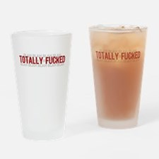 Totally Fucked Pint Glass
