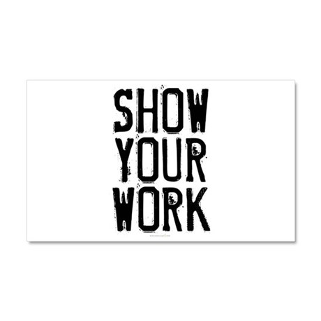 Show Your Work Car Magnet 12 x 20