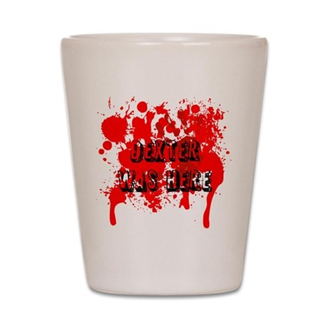 Dexter was here Shot Glass