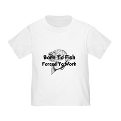 Born to Fish Forced to Work T