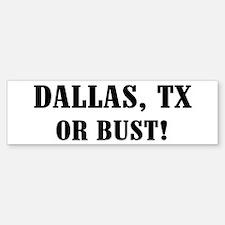Dallas or Bust! Bumper Bumper Bumper Sticker