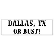 Dallas or Bust! Bumper Bumper Sticker