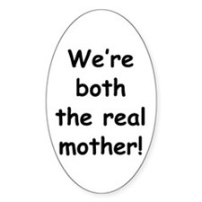 We're both the real mother! Oval Decal