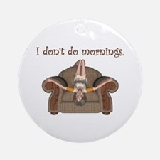 I Don't Do Mornings (A) Ornament (Round)
