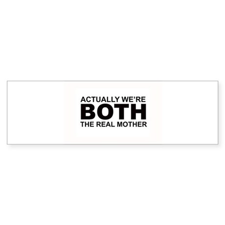 We're both the real mother! Bumper Sticker