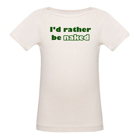 I'd Rather Be Naked Organic Baby T-Shirt