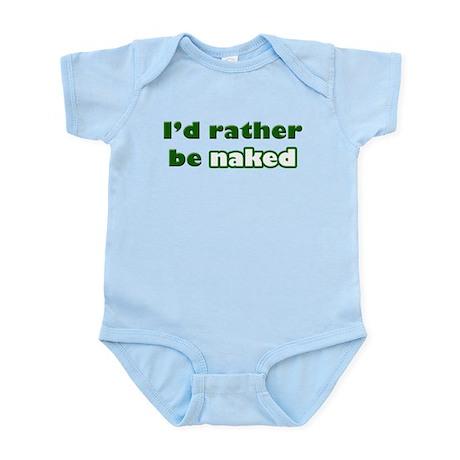 I'd Rather Be Naked Infant Bodysuit