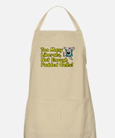 Too Many Liberals, Not Enough Padded Cells! Apron