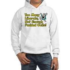 Too Many Liberals, Not Enough Padded Cells! Hoodie