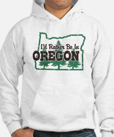 I'd Rather Be In Oregon Hoodie
