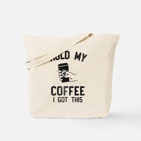 Hold My Coffee Tote Bag