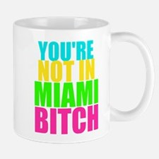 You're Not In Miami Bitch Mug