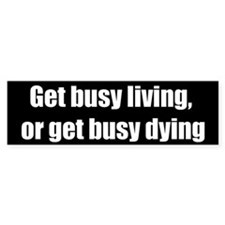 Get Busy Living (Bumper Sticker)