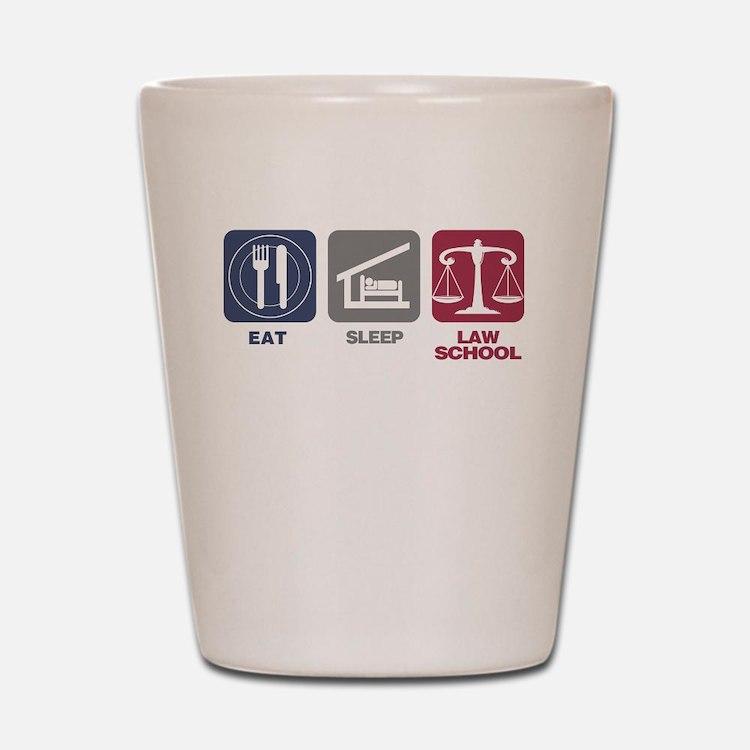 Eat Sleep Law School Shot Glass