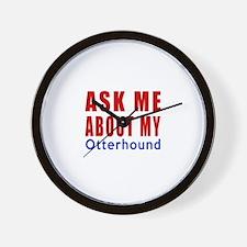 Ask About My Otterhound Dog Wall Clock