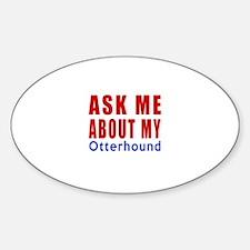 Ask About My Otterhound Dog Sticker (Oval)