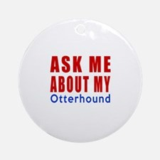 Ask About My Otterhound Dog Round Ornament