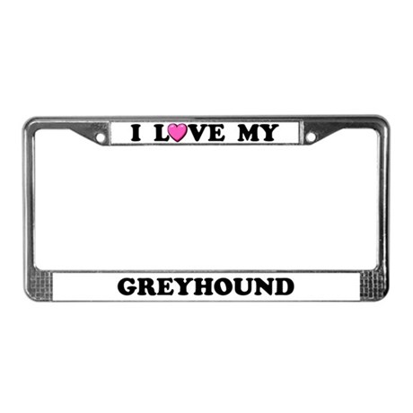 I Love My Greyhound License Plate Frame