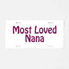 Most Loved Nana Aluminum License Plate