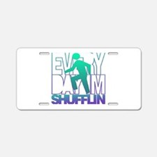 Everyday Shufflin Aluminum License Plate